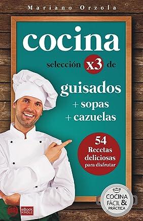 COCINA X3: GUISADOS + SOPAS + CAZUELAS: 54 recetas deliciosas para disfrutar (Colección