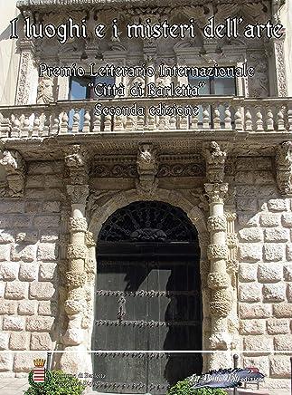 I luoghi e i misteri dellarte. Secondo premio letterario internazionale «Città di Barletta»