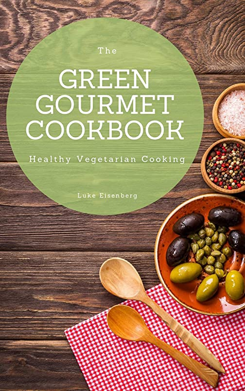 The Green Gourmet Cookbook: 100 Creative And Flavorful Vegetarian Cuisines (Healthy Vegetarian Cooking) (English Edition)