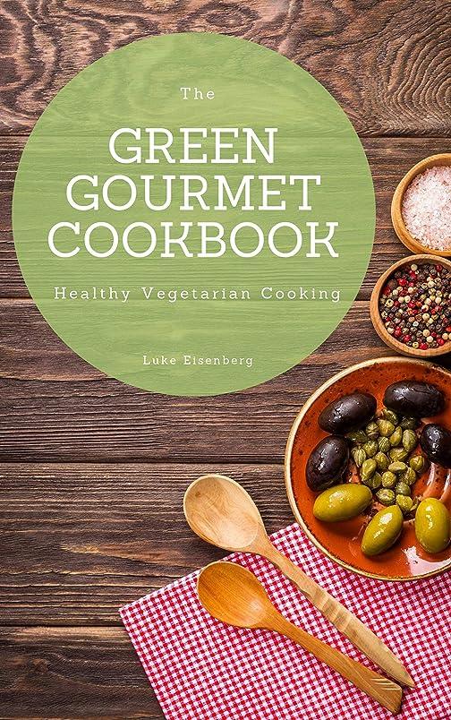 旋回言い換えると貫通するThe Green Gourmet Cookbook: 100 Creative And Flavorful Vegetarian Cuisines (Healthy Vegetarian Cooking) (English Edition)
