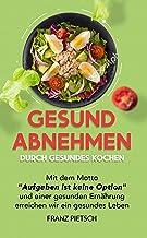 """Gesund Abnehmen durch gesundes Kochen: Mit dem Motto """"Aufgeben ist keine Option"""" und einer gesunden Ernährung erreichen wi..."""