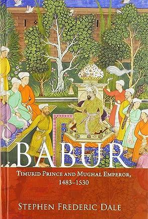 Babur: Timurid Prince and Mughal Emperor, 1483–1530