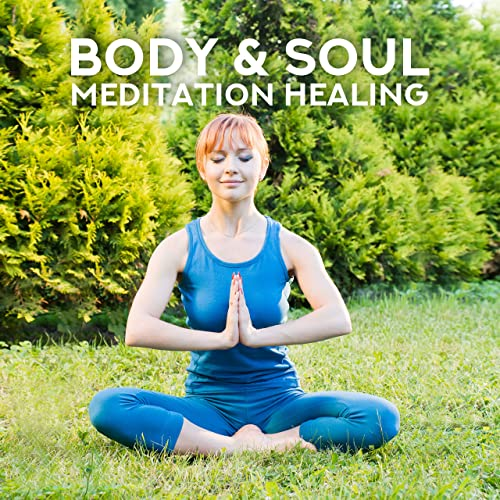 Body & Soul Meditation Healing: 15 New Age Deep Songs for ...