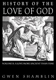 History Of The Love Of God: Volume II: A Love More Ancient Than Time