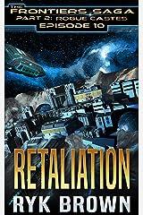 "Ep.#10 - ""Retaliation"" (The Frontiers Saga - Part 2: Rogue Castes) Kindle Edition"