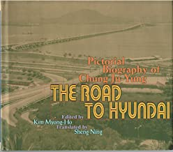 The Road to Hyundai : Pictorial Biography of Chung Ju-Yung