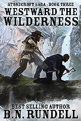 Westward The Wilderness: A Historical Western Novel (Stonecroft Saga Book 3) Kindle Edition