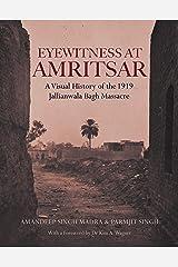 Eyewitness at Amritsar: A Visual History of the Jallianwala Bagh Massacre 1919 Hardcover