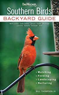 Southern Birds: Backyard Guide - Watching - Feeding - Landscaping - Nurturing - North Carolina, South Carolina, Georgia, Florida, Mississippi, ... Texas (Bird Watcher's Digest Backyard Guide)