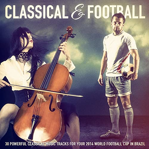 Classical Music & Football: 30 Powerful Classical Music Tracks for