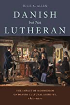 Danish, But Not Lutheran: The Impact of Mormonism on Danish Cultural Identity, 1850–1920