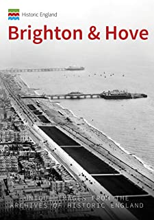 Historic England: Brighton: Unique Images from the Archives of Historic England (Historic England Series)