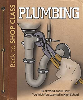 Plumbing: Real World Know-How You Wish You Learned in High School (Back to Shop Class)