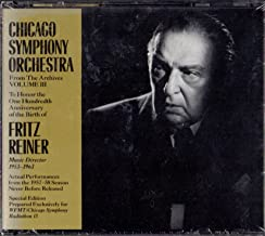 Chicago Symphony Orchestra: From the Archives, Vol. 3: Fritz Reiner: Actual Performances from 1957-1958 Never Before Released (WFMT/Chicago Symphony Radiothon 13 Special Edition)