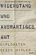 Widerstand und Auswärtiges Amt: Diplomaten gegen Hitler (German Edition)