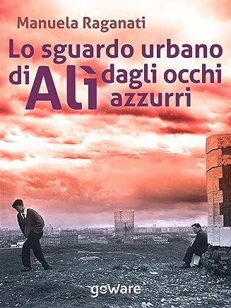 Lo sguardo urbano di Alì dagli occhi azzurri. Un viaggio all'interno della Roma di Pier Paolo Pasolini (Sulle orme della storia Vol. 6)