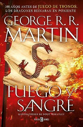 Fuego y Sangre (Canción de hielo y fuego): 300 años antes de Juego de Tronos. Historia de los Targaryen