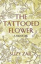 The Tattooed Flower: a Memoir