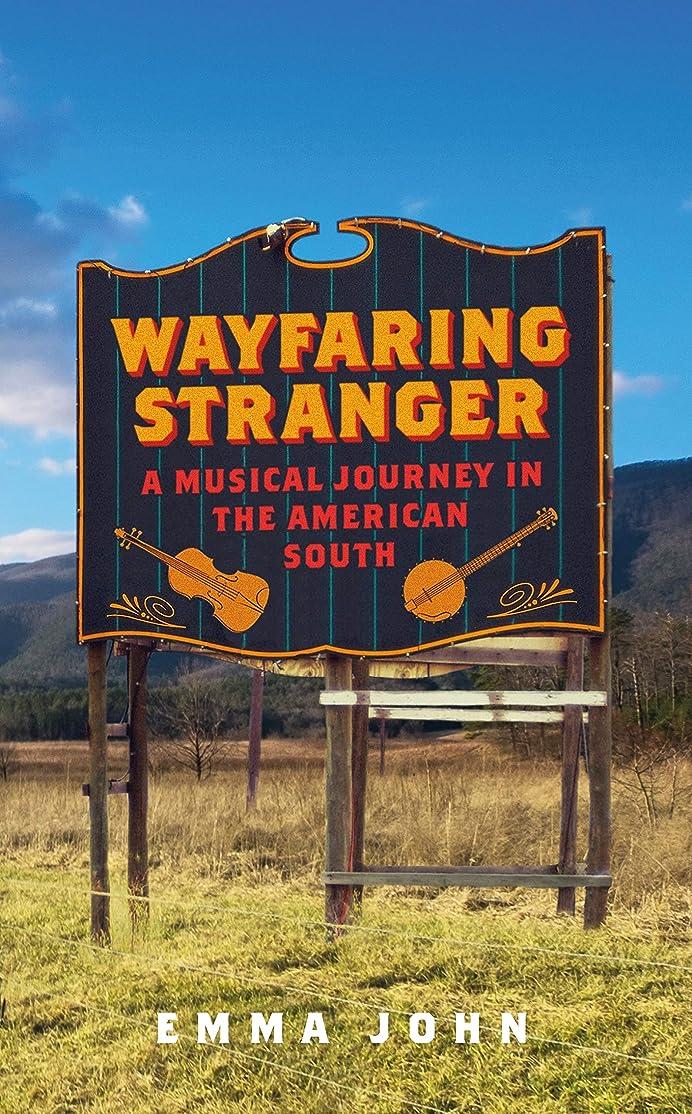 処分したスプレー最適Wayfaring Stranger: A Musical Journey in the American South (English Edition)