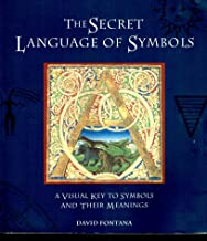 The Secret Language of Symbols: A Visual Key to Symbols and Their Meanings