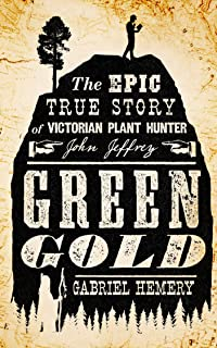 Green Gold: The Epic True Story of Victorian Plant Hunter John Jeffrey