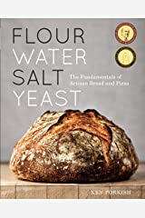 Flour Water Salt Yeast: The Fundamentals of Artisan Bread and Pizza [A Cookbook] Kindle Edition