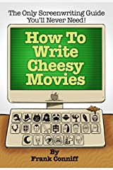 How To Write Cheesy Movies Kindle Edition