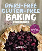 Dairy-Free Gluten-Free Baking Cookbook: 75+ Delicious Cookies, Cakes, Pies, Breads & More (English Edition)