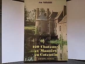 120 Chateaux Et Manoirs En Cotentin