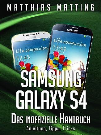 Samsung Galaxy S4 - das inoffizielle Handbuch. Anleitung, Tipps, Tricks (German Edition)
