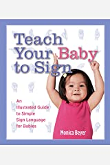 Teach Your Baby to Sign: An Illustrated Guide to Simple Sign Language for Babies Spiral-bound