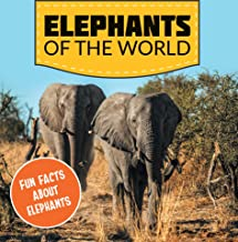 Elephants of the World: Fun Facts About Elephants: Elephant Books for Kids - Big Mammals (Children's Elephant Books)