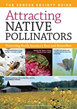 Attracting Native Pollinators: The Xerces Society Guide Protecting North America's Bees and Butterflies by Eric Mader (26-Feb-2011) Paperback