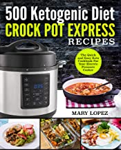 500 Ketogenic Diet Crock Pot Express Recipes: The Quick and Easy Keto Cookbook For Your Electric Pressure Cooker