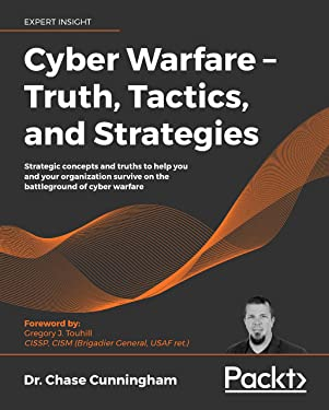 Cyber Warfare – Truth, Tactics, and Strategies: Strategic concepts and truths to help you and your organization survive on the battleground of cyber warfare