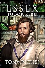 Essex - Tudor Rebel (The Elizabethan Series Book 2) Kindle Edition