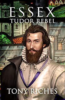 Essex - Tudor Rebel (The Elizabethan Series Book 2)