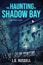 The Haunting Of Shadow Bay: A Supernatural Thriller