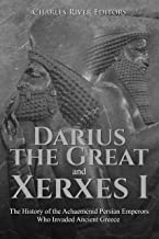 Darius the Great and Xerxes I: The History of the Achaemenid Persian Emperors Who Invaded Ancient Greece (English Edition)