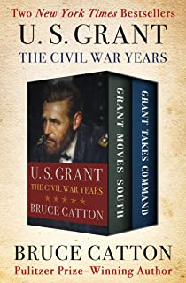 U. S. Grant: The Civil War Years: Grant Moves South and Grant Takes Command