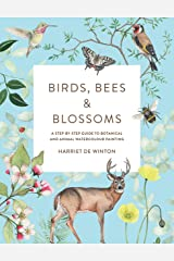 Birds, Bees & Blossoms: A step-by-step guide to botanical and animal watercolour painting Kindle Edition