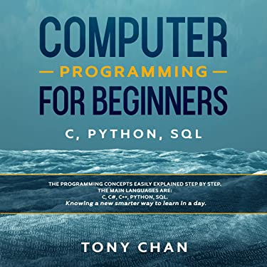 Computer Programming for Beginners: C, Python, Sql: The Programming Concepts Easily Explained Step by Step. The Main Languages Are: C, C#, C++, Python ... Knowing a New Smarter Way to Learn in a Day