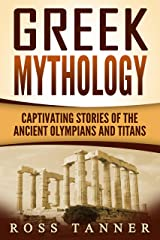 Greek Mythology: Captivating Stories of the Ancient Olympians and Titans (Heroes and Gods, Ancient Myths) (English Edition) Format Kindle