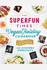 The Superfun Times Vegan Holiday Cookbook: Entertaining for Absolutely Every Occasion Kindle Edition