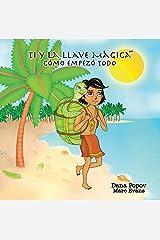 Ti y la Llave Magica: Como empezo todo (Spanish Edition) Kindle Edition
