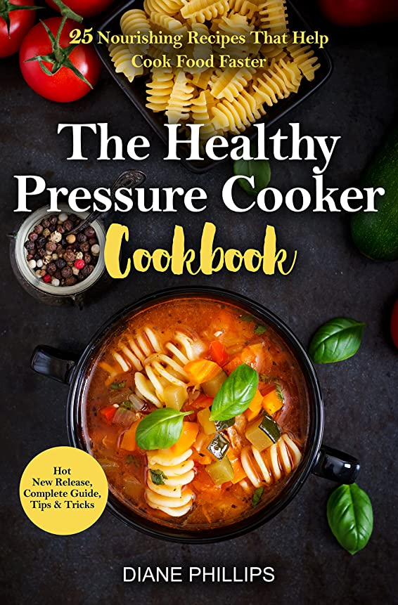 The Healthy Pressure Cooker Cookbook: 25 Nourishing Recipes That Help Cook Food Faster (English Edition)