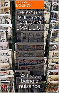 How to build an exclusive email list: Without being a nuisance