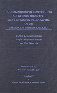 Sociolinguistic Constructs of Ethnic Identity: The Syntactic Delineation of an American Indian English (Publication of the American Dialect Society, No. 87)