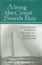Along the Great South Bay: From Oakdale to Babylon, (Long Island, NY) the Story of a Summer Spa, 1840-1940