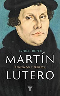 Martín Lutero / Martin Luther: Renegade and Prophet (Spanish Edition)